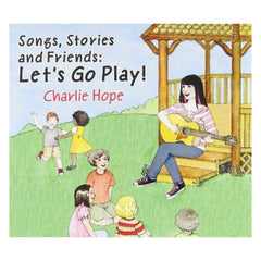 Charlie Hope: Songs, Stories and Friends - Let's Go Play