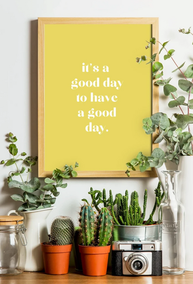 """It's A Good Day To Have A Good Day"" Wall Art Print"