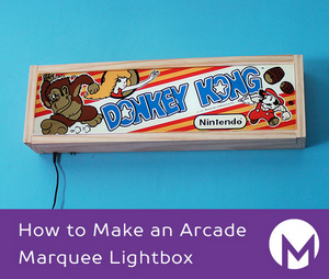 How to Make an Arcade Marquee Lightbox