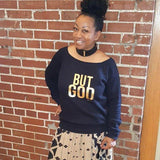 But God Sweatshirt  w /GOLD Design *LAST CHANCE* - Ven & Rose
