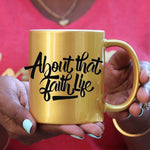 About That Faith Life (Gold, Pink or White) Mug - Ven & Rose