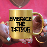Embrace The Detour (Gold, Pink or White) Mug - Ven & Rose