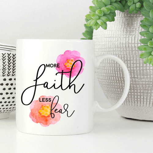More Faith Less Fear Mug * LAST CHANCE*