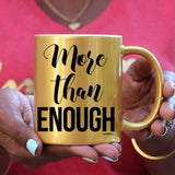 More Than Enough Mug (WHITE, GOLD or PINK) - Ven & Rose