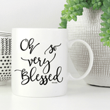 Oh So Very Blessed Gold, Pink or WHITE Mug