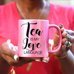 Tea is my Love Language WHITE, GOLD or PINK Mug - Ven & Rose