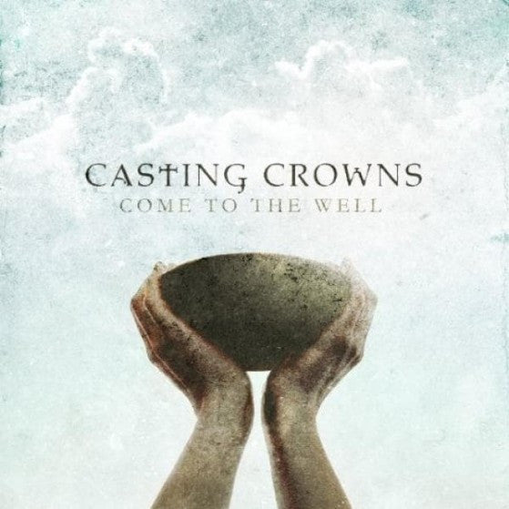Come to the Well CD - Casting Crowns Online Store