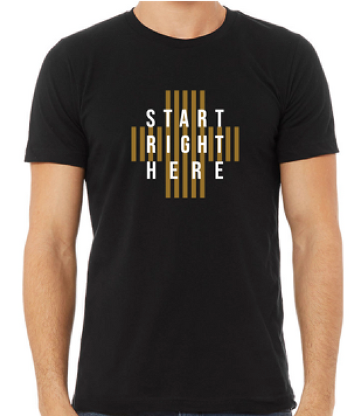 START RIGHT HERE Tee