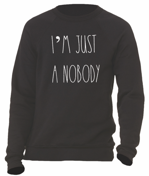 I'm Just A Nobody BLACK Sponge Fleece Sweatshirt