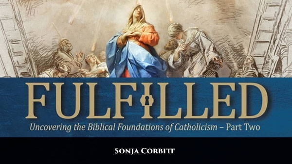 Fulfilled: Uncovering the Biblical Foundations of Catholicism (Part Two)