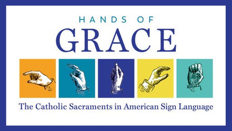 Hands of Grace: The Catholic Sacraments in American Sign Language