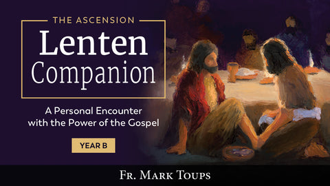 The Ascension Lenten Companion: Year B