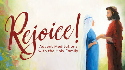 Rejoice! Advent Meditations with the Holy Family