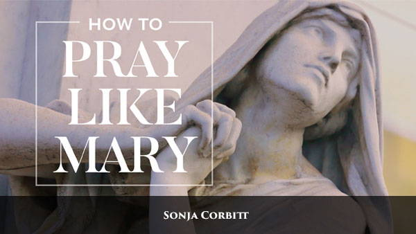 How to Pray Like Mary