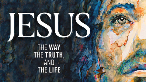 Jesus: The Way, the Truth, and the Life