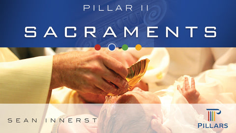 Pillar II: Sacraments