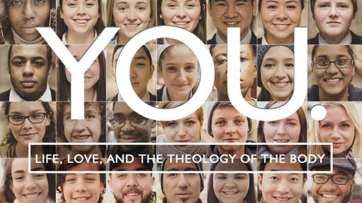 YOU: Life, Love, and The Theology of the Body