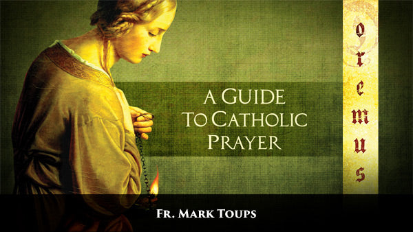 Oremus: A Guide to Catholic Prayer