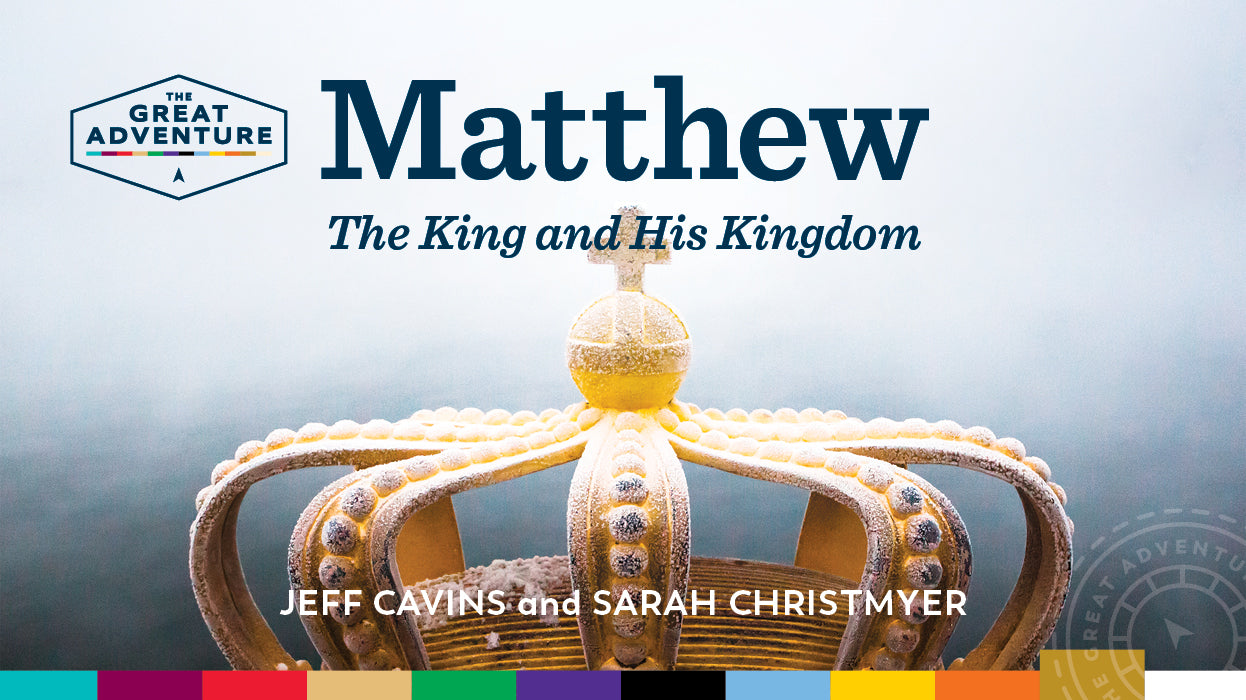 Matthew: The King and His Kingdom Bible Study Program