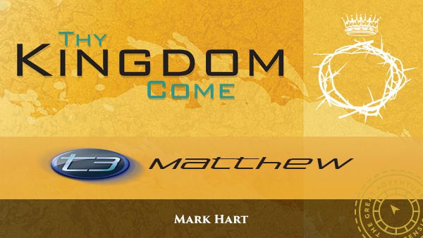 T3 Matthew: Thy Kingdom Come