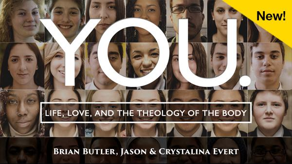 YOU: Life, Love and the Theology of the Body