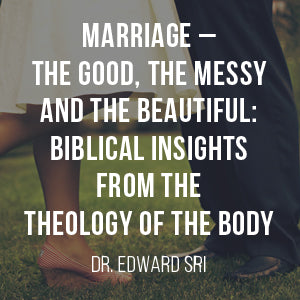 Marriage – The Good, the Messy, and the Beautiful: Insights from the Theology of the Body