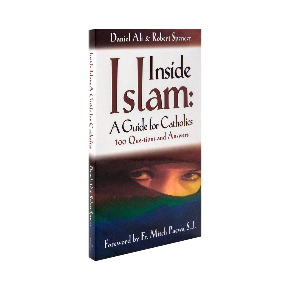 The catholic book, Inside Islam: A Guide for Catholics by Daniel Ali and Robert Spencer published by Ascension. The cover features a muslim.