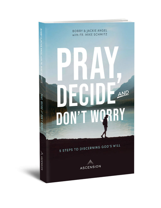 Pray, Decide, and Don't Worry: Five Steps to Discerning God's Will