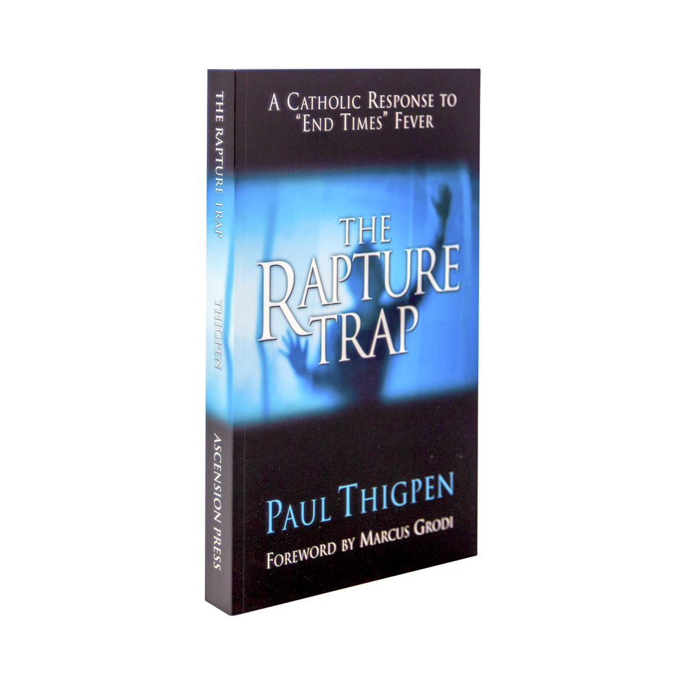 "The blue and black cover of the book, The Rapture Trap: A Catholic Response to ""End Times"" Fever by Paul Thigpen and Ascension with a forward from Marcus Grodi. The cover features a blue light with the silhouette of a man reaching upwards."
