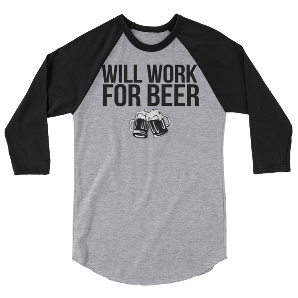 Will Work For Beer  Raglan Shirt