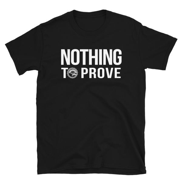 NOTHING TO PROVE Short-Sleeve Unisex T-Shirt