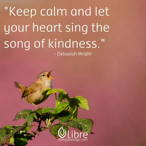 keep calm and let your heart sing the song of kindness