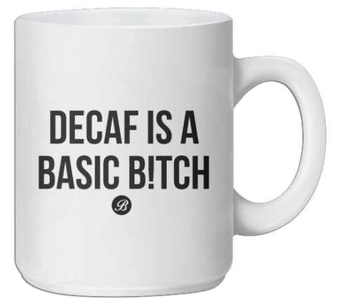 Decaf is a Basic B!tch Coffee Mug