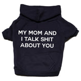 My mom and I talk shit on you zip up hoodie Dog Apparel