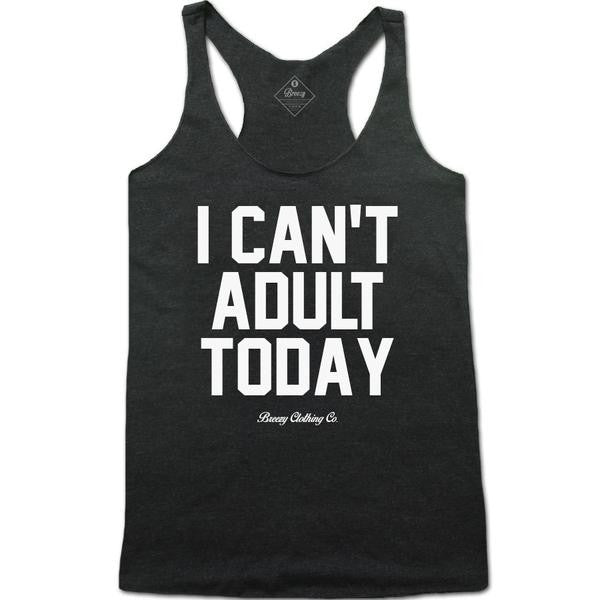 I Can't Adult Today Racerback tanktop