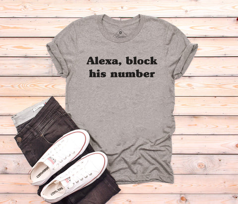 Alexa, Block his number LIMITED EDITION Unisex Tee