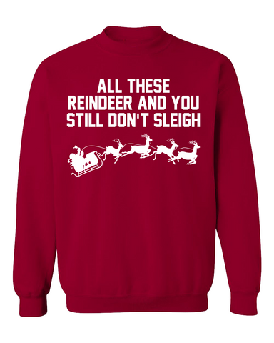 All these reindeer and you still don't even sleigh crewneck