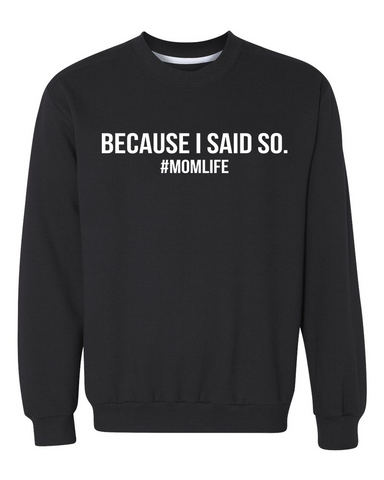 Because i said so, momlife crewneck sweatshirt