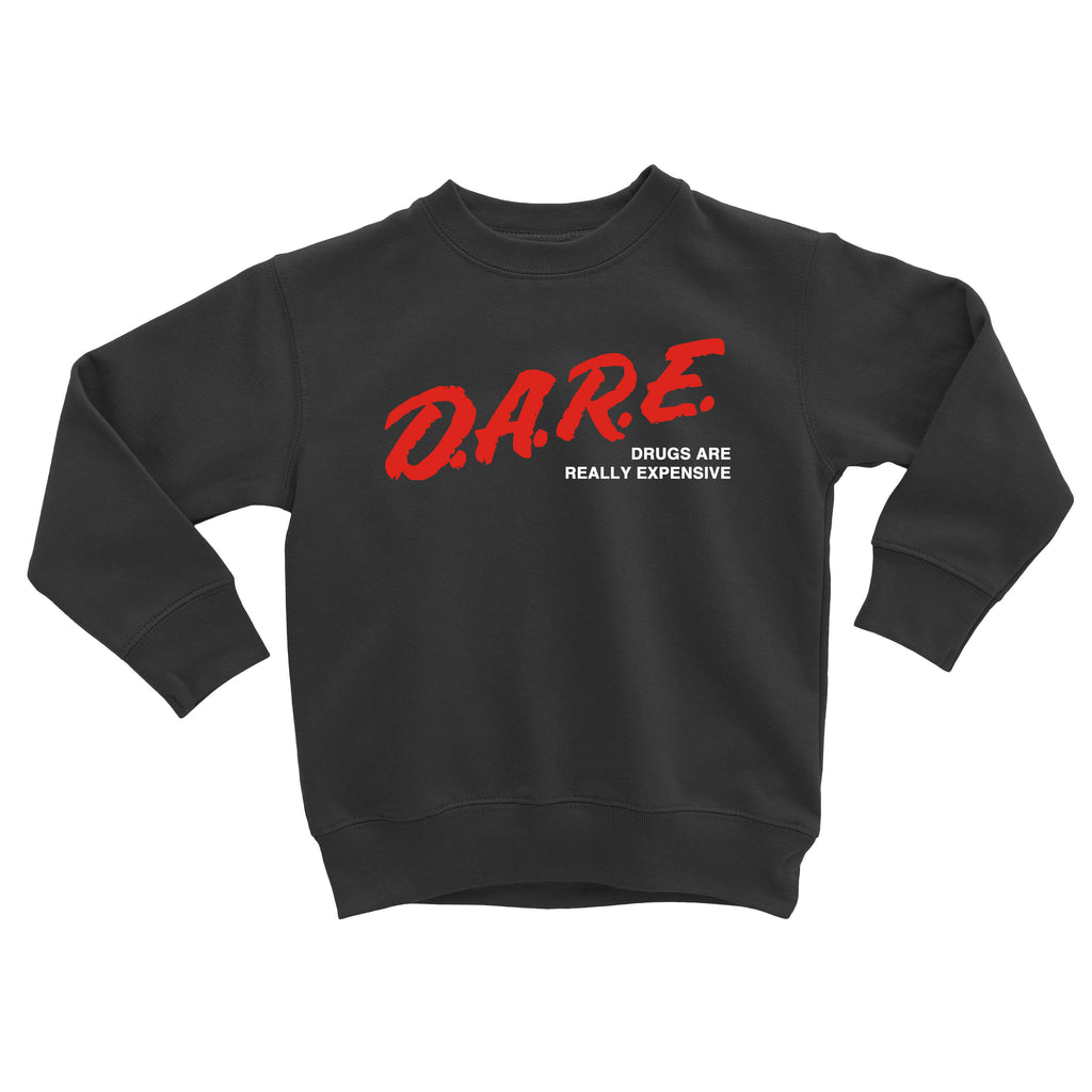 DARE drugs are really expensive sweatshirt