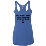 Not today fam, i have plans with my dog racerback tanktop