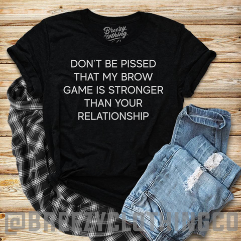 Brow Game Strong > Your relationship  Tee