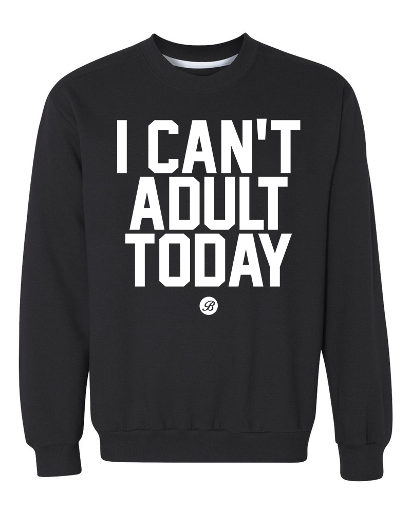 I can't adult today Crewneck Sweater