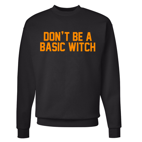 Don't Be a basic Witch Crewneck