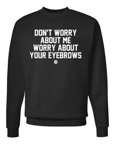 Don't Worry about me Crew Neck Sweatshirt