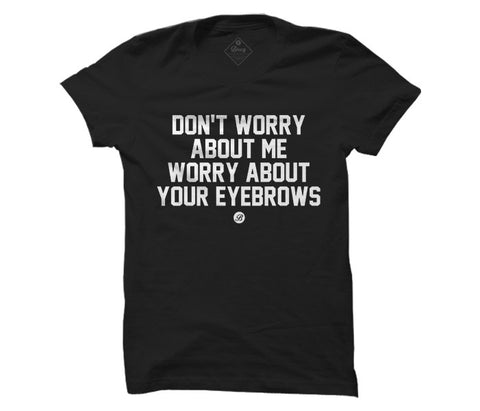 Don't worry about me Unisex Tee