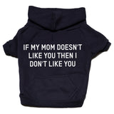 If my mom doesn't like you zip up hoodie Dog Apparel