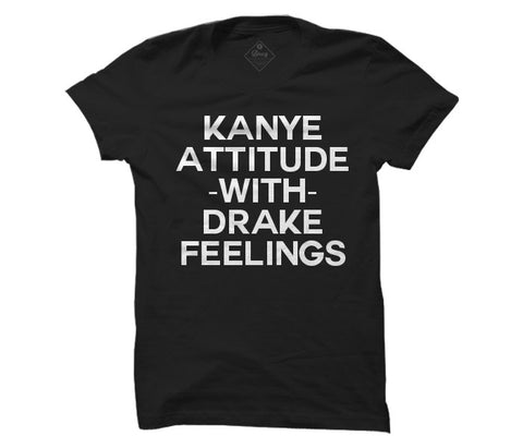 Kanye attitude with Drake feelings unisex Tee