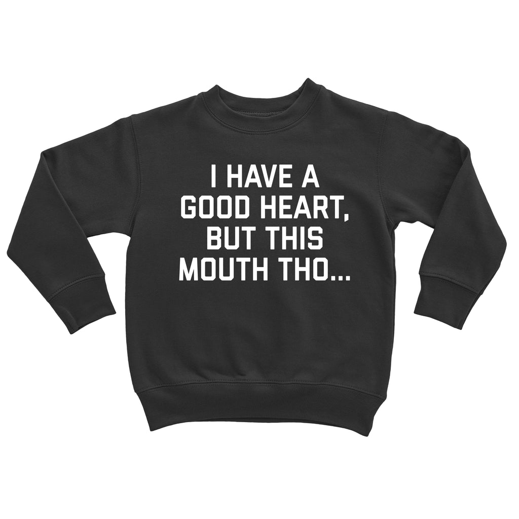 i have a good heart but this mouth tho Crew Neck