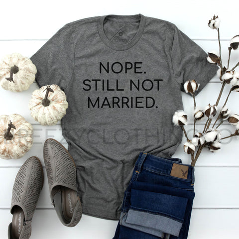 Nope. Still not Married LIMITED EDITION Unisex Tee