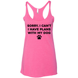 Sorry, I can't i have plans with my dog racerback tanktop